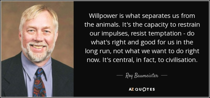 quote-willpower-is-what-separates-us-from-the-animals-it-s-the-capacity-to-restrain-our-impulses-roy-baumeister-105-30-94.jpg
