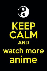 keep_calm_and_watch_more_anime_by_gamerma-d60o923